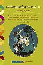 LATINOAMÉRICA EN VOZ 2: cuentos y leyendas (COLECCIÓN ABRAN CANCHA) (Spanish Edition)