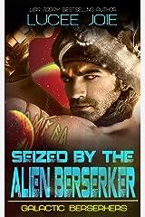 Seized by the Alien Berserker: Book One in the Galactic Berserker Alien Romance Series Kindle Edition