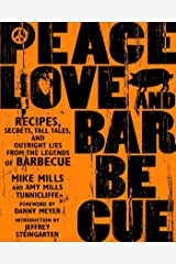 Peace, Love, & Barbecue: Recipes, Secrets, Tall Tales, and Outright Lies from the Legends of Barbecue: A Cookbook Paperback