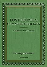 Lost Secrets of Master Musicians: A Window Into Genius