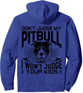 Don't Judge My Pitbull And I Won't Judge Your Kids Gift Pullover Hoodie