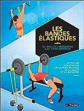Livres Les Bandes Elastiques : Approche Scientifique de la Performance, de la Sante et du Bien-Être PDF
