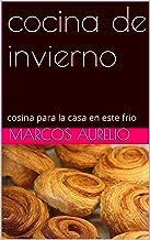 cocina de invierno: cosina para la casa en este frio (Spanish Edition)