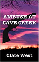 Ambush at Cave Creek: The Western Avenger (Bloodshed in the West Series Book 1)
