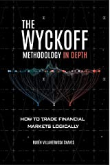 The Wyckoff Methodology in Depth: How to trade financial markets logically (Trading and Investing Course: Advanced Technical Analysis Book 1) Kindle Edition