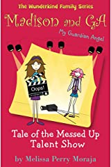 Tale of the Messed Up Talent Show: Madison and GA (My Guardian Angel) (The Wunderkind Family Book 4) Kindle Edition