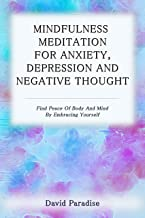 Mindfulness Meditation for Anxiety, Depression and Negative Thoughts: Find Peace of Body and Mind by Embracing Yourself (English Edition)