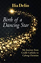 Best Birth of a Dancing Star: My Journey from Cradle Catholic to Cyborg Christian Review
