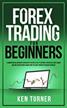 Forex Trading For Beginners: A Comprehensive Overview to Discover IF You are Cut Out to Become a Successful Forex Trader a...
