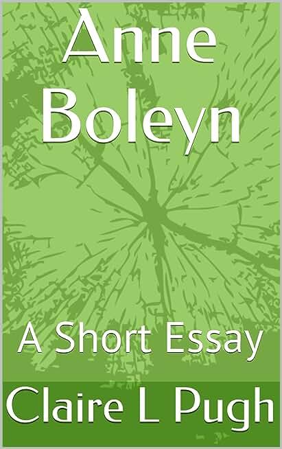 Anne Boleyn: A Short Essay (English Edition)