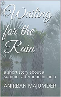 Waiting for the Rain: a short story about a summer afternoon in India