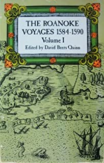 The Roanoke Voyages, 1584-1590:Vol. I, Documents to Illustrate the English Voyages to North America Under the Patent Granted to Walter Raleigh in 1584