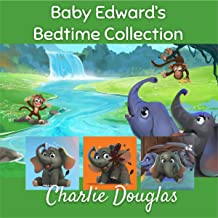 Baby Edward's Bedtime Collection: Stories Designed to Get Children to Sleep (Baby Edward Stories)