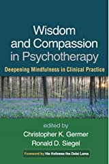 Wisdom and Compassion in Psychotherapy: Deepening Mindfulness in Clinical Practice Kindle Edition