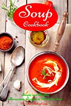 Soup Cookbook: Simple and Healthy Homemade Recipes to Warm the Soul: Healthy Recipes for Weight Loss (Souping and Soup Die...