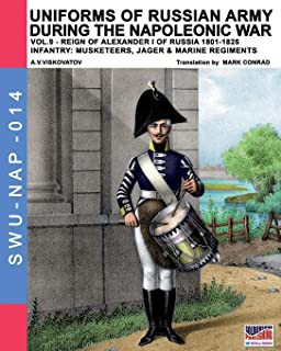 Uniforms of Russian army during the Napoleonic war vol.9: Army infantry: Muskeeters, jager & marine regiments 1801-1825 (Soldiers, weapons & uniforms NAP) (Volume 14)