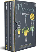 Macramé: 2 books in 1: A Complete Guide To Mastering Macramé With 50 Step-By-Step Illustrated Projects. Relax, Create Uniq...