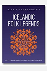 Icelandic Folk Legends: Tales of apparitions, outlaws and things unseen Kindle Edition