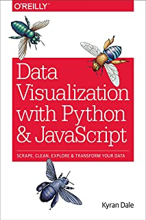 Data Visualization with Python and JavaScript: Scrape, Clean, Explore & Transform Your Data (English Edition)