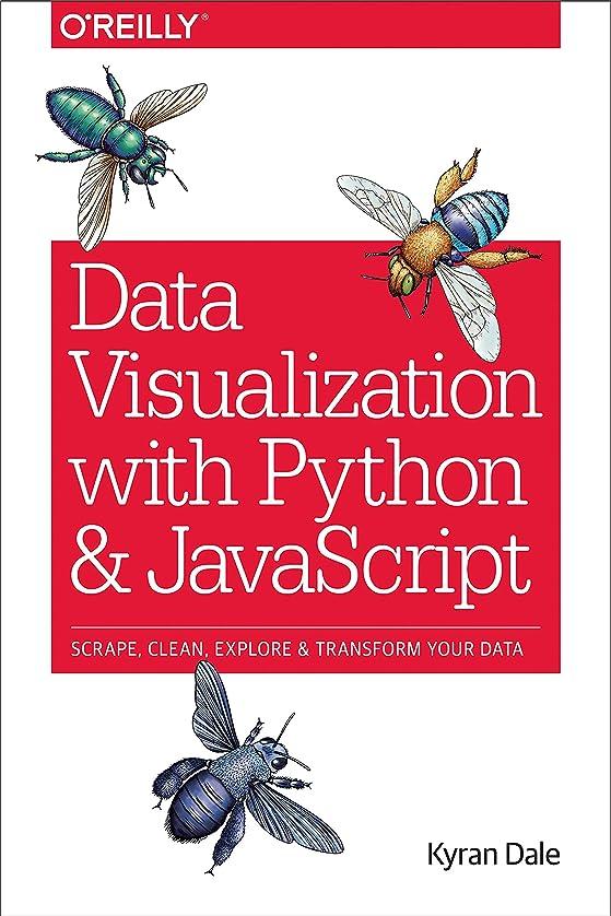ファンタジー地上で批判的にData Visualization with Python and JavaScript: Scrape, Clean, Explore & Transform Your Data (English Edition)