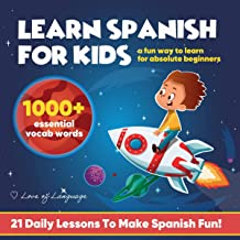 Learn Spanish for Kids!: A Fun Way to Learn 1000+ Essential Vocabulary Words for Absolute Beginners (21 Daily Lessons to Make Spanish Fun!)