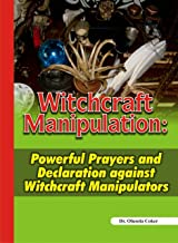 Witchcraft Manipulation: Powerful Prayers and Declaration against Witchcraft Manipulators