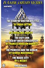 25 Classic Fantasy Stories: The Story of Doctor Dolittle, The Candy Country, The Cozy Lion As Told by Queen Crosspatch, The Princess and the Goblin, The Magic City and others (English Edition) eBook Kindle
