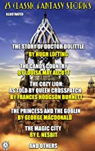 25 Classic Fantasy Stories: The Story of Doctor Dolittle, The Candy Country, The Cozy Lion As Told by Queen Crosspatch, Th...