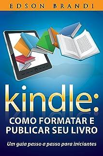 Kindle: Como formatar e publicar seu livro - Um guia passo a passo para iniciantes (Portuguese Edition)