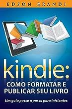 Kindle: Como formatar e publicar seu livro - Um guia passo a passo para iniciantes