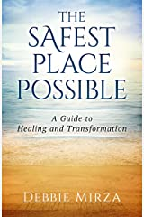The Safest Place Possible: A Guide to Healing and Transformation Kindle Edition