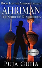 Ahriman: The Spirit of Destruction: A Middle East Political Conspiracy and Espionage Thriller (The Ahriman Legacy Book 1)...