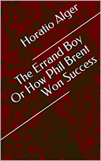 The Errand Boy Or How Phil Brent Won Success (English Edition)