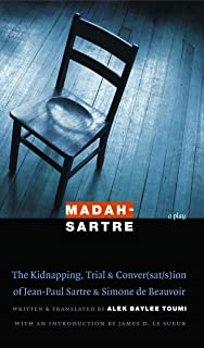 Madah-Sartre: The Kidnapping, Trial, and Conver(sat/s)ion of Jean-Paul Sartre and Simone de Beauvoir
