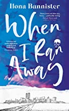 When I Ran Away: An unforgettable debut about love pushed to its outer limits