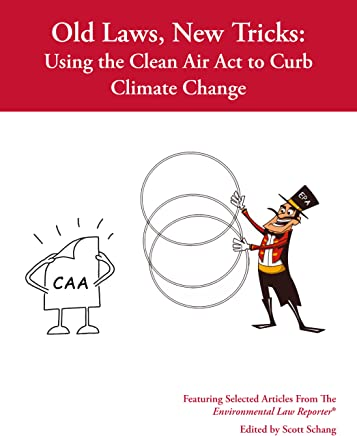 Old Law, New Tricks: Using the Clean Air Act to Curb Climate Change (English Edition)