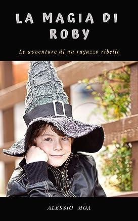 La magia di Roby: le avventure di un ragazzo ribelle