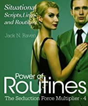Power of Routines IV: Situational Scripts, Lines and Routines (The Seduction Force Multiplier Book 4)