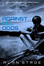 Against All Odds: Fighting for Freedom in a Woman's World (Against the Matriarchy Book 2)