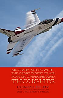 Military Air Power - The CADRE Digest of Air Power Opinions and Thoughts (English Edition)