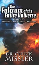 The Fulcrum of the Entire Universe: ISAIAH 53: THE PIVOT POINT OF ALL HISTORY