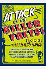 Attack of the Killer Facts!: 1,001 Terrifying Truths about the Little Green Men, Government Mind-Control, Flesh-Eating Bacteria, and Goat-Sucking Vampires (English Edition) eBook Kindle