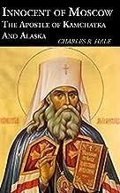 Innocent of Moscow: The Apostle of Kamchatka and Alaska