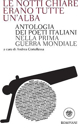 Le notti chiare erano tutte unalba: Antologia dei poeti italiani nella Prima guerra mondiale