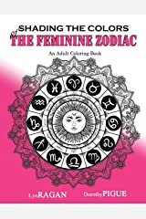 Shading The Colors Of The Feminine Zodiac: An Adult Coloring Book Paperback