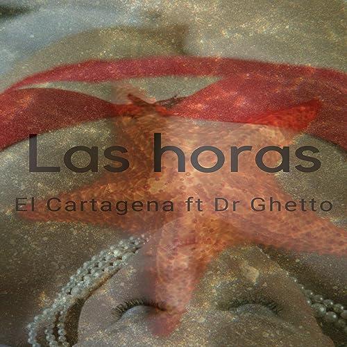 Las Horas (feat. Dr Ghetto) de El Cartagena en Amazon Music - Amazon.es