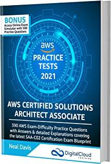 AWS Certified Solutions Architect Associate Practice Tests 2021 [SAA-C02]: 390 AWS Practice Exam Questions with Answers & ...