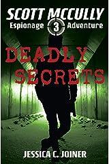 Deadly Secrets (A Scott McCully Espionage Adventure Book 3) Kindle Edition