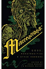 Miscreations: Gods, Monstrosities & Other Horrors Kindle Edition