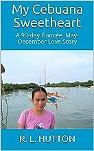 My Cebuana Sweetheart: A 90-day Fiancée, May-December Love Story